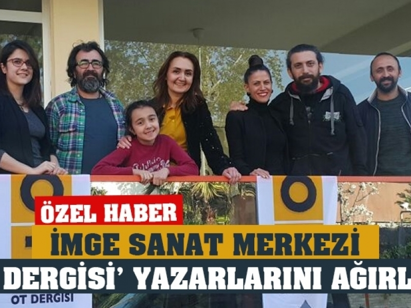 İMGE SANAT MERKEZİ 'OT DERGİSİ' YAZARLARINI AĞIRLADI
